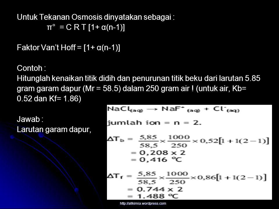 Untuk Tekanan Osmosis dinyatakan sebagai : π° = C R T [1+ α(n-1)]